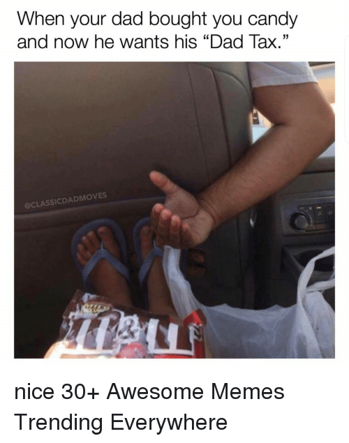 """Candy, Dad, and Memes: When your dad bought you candy  and now he wants his """"Dad Tax.""""  @CLASSICDADMOVES nice 30+ Awesome Memes Trending Everywhere"""