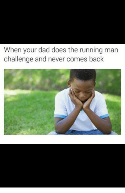 running-man-challenge: When your dad does the running man  challenge and never comes back