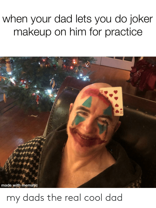 Makeup: when your dad lets you do joker  makeup on him for practice  made with mematic my dads the real cool dad