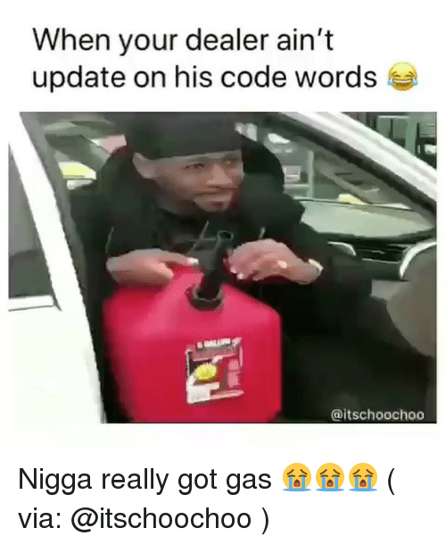 Memes, 🤖, and Got: When your dealer ain't  update on his code words  @itschoochoo Nigga really got gas 😭😭😭 ( via: @itschoochoo )