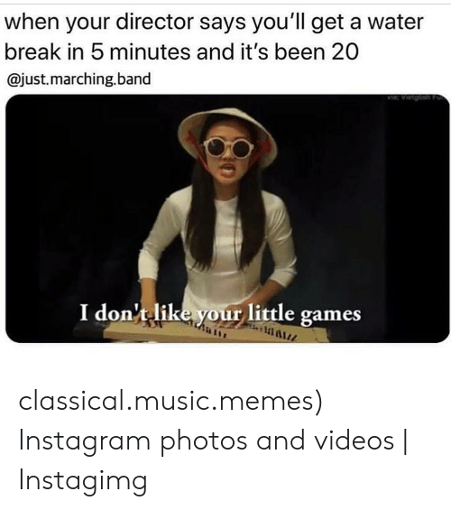 Instagimg: when your director says you'll get a water  break in 5 minutes and it's been 20  @just.marching.band  I don't like your little games classical.music.memes) Instagram photos and videos | Instagimg