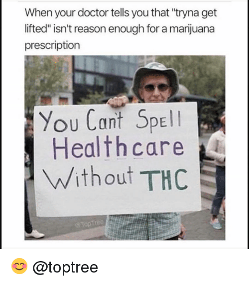 """Doctor, Funny, and Marijuana: When your doctor tells you that """"tryna get  lifted"""" isn't reason enough for a marijuana  prescription  You Cant Spel  Healthcare  Without THC  @Top Tree 😊 @toptree"""