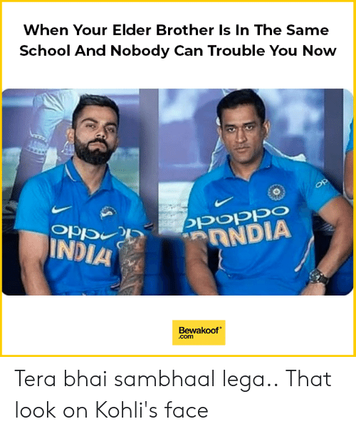 Lega: When Your Elder Brother Is In The Same  School And Nobody Can Trouble You Now  poppo  Opp  INDIA  Bewakoof  .com Tera bhai sambhaal lega.. That look on Kohli's face