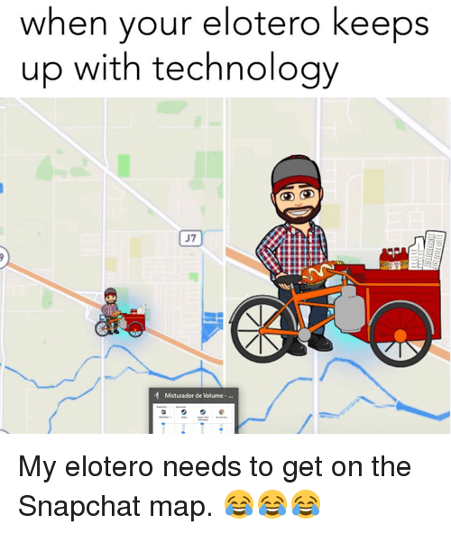 Memes, Snapchat, and Technology: when your elotero keep:s  up with technology  J7 My elotero needs to get on the Snapchat map. 😂😂😂