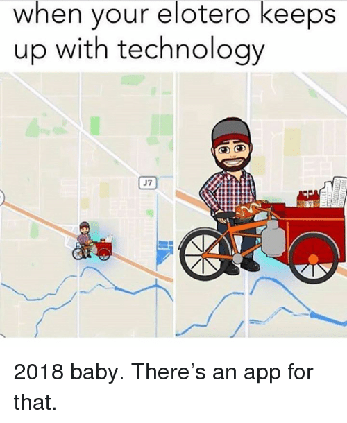 Memes, Technology, and Baby: when your elotero keeps  up with technology  J7 2018 baby. There's an app for that.