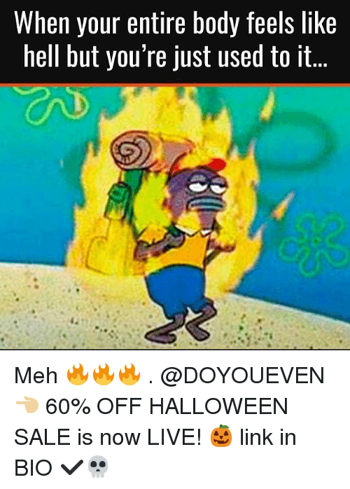 Gym, Halloween, and Meh: When your entire body feels like  hell but you 're just used to it... Meh 🔥🔥🔥 . @DOYOUEVEN 👈🏼 60% OFF HALLOWEEN SALE is now LIVE! 🎃 link in BIO ✔️💀