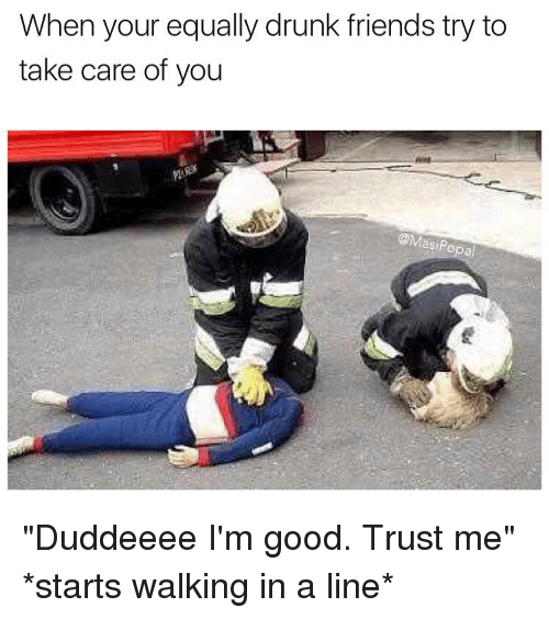 when your equally drunk friends try to take care of 14658530 🔥 25 best memes about drunk, friends, and funny drunk, friends