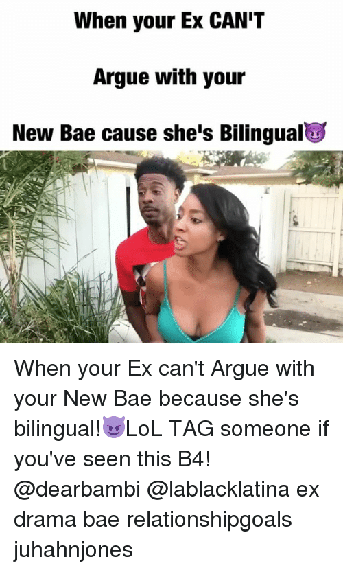 Arguing, Bae, and Memes: When your Ex CAN'T  Argue with your  New Bae cause she's Bilingual When your Ex can't Argue with your New Bae because she's bilingual!😈LoL TAG someone if you've seen this B4! @dearbambi @lablacklatina ex drama bae relationshipgoals juhahnjones