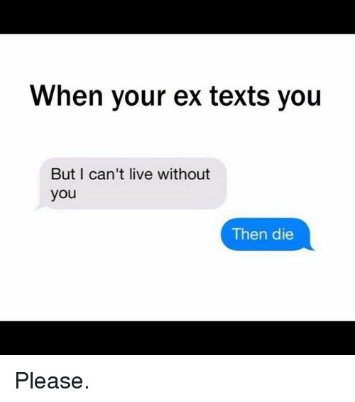 when your ex texts you but i cant live without 2339311 when your ex texts you but i can't live without you then die