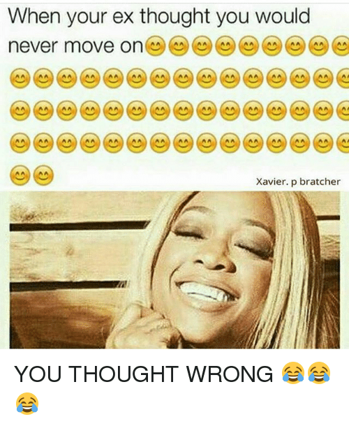 You Thought Wrong: When your ex thought you would  never move on  Xavier. p bratcher YOU THOUGHT WRONG 😂😂😂