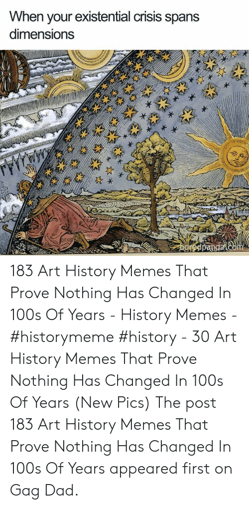 Art History Memes: When your existential cnsis spans  dimensions 183 Art History Memes That Prove Nothing Has Changed In 100s Of Years - History Memes - #historymeme #history - 30 Art History Memes That Prove Nothing Has Changed In 100s Of Years (New Pics) The post 183 Art History Memes That Prove Nothing Has Changed In 100s Of Years appeared first on Gag Dad.
