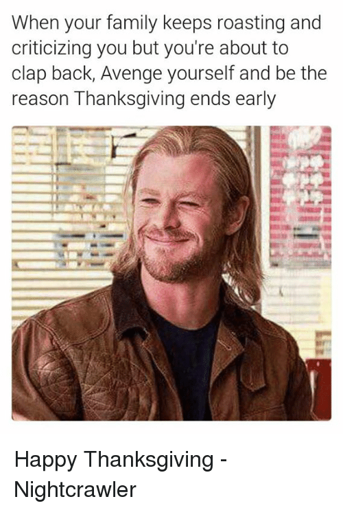 Roast, Avengers, and Nightcrawler: When your family keeps roasting and  criticizing you but you're about to  clap back, Avenge yourself and be the  reason Thanksgiving ends early Happy Thanksgiving -Nightcrawler