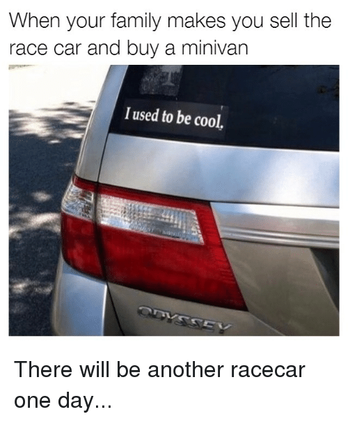 when your family makes you sell the race car and buy a minivan i used to be cool there will be. Black Bedroom Furniture Sets. Home Design Ideas