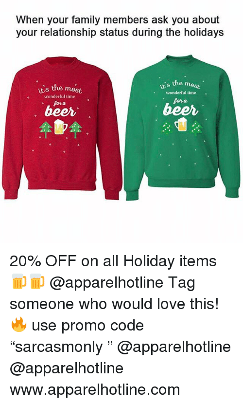 """Family, Funny, and Love: When your family members ask you about  your relationship status during the holidays  the mest  is the most  s  .wonderful time  conderful time  pora 20% OFF on all Holiday items🍺🍺 @apparelhotline Tag someone who would love this! 🔥 use promo code """"sarcasmonly """" @apparelhotline @apparelhotline www.apparelhotline.com"""