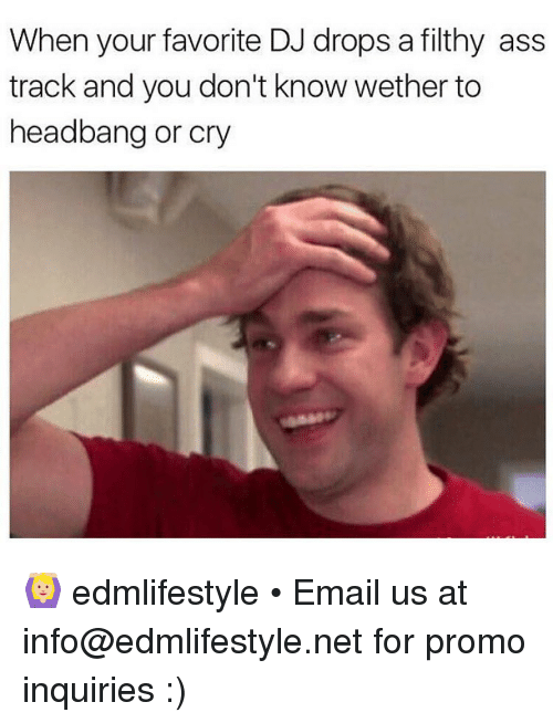 Headbanging: When your favorite DJ drops a filthy ass  track and you don't know wether to  headbang or cry 🙆🏼 edmlifestyle • Email us at info@edmlifestyle.net for promo inquiries :)