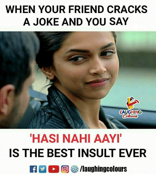 Jokings: WHEN YOUR FRIEND CRACKS  A JOKE AND YOU SAY  AUGHING  Colowrs  HASI NAHI AAYI  IS THE BEST INSULT EVER  KY 2 O (回參/laughingcolours