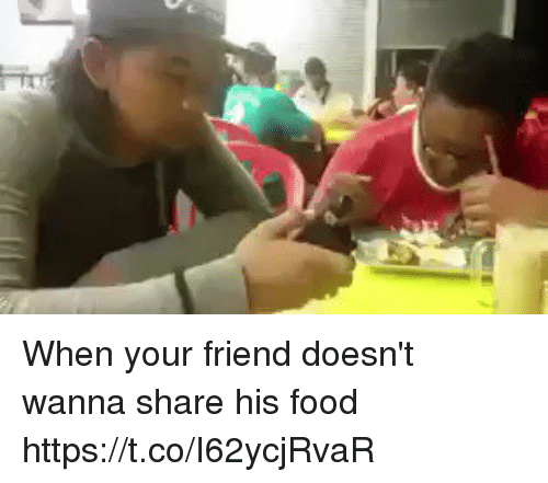 Food, Hood, and Friend: When your friend doesn't wanna share his food   https://t.co/I62ycjRvaR