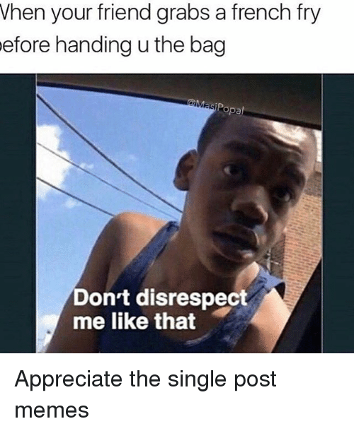 Don't Try to Fix Me Appreciate Me Don't Try to Change Me ...  |Dont Appreciate Meme