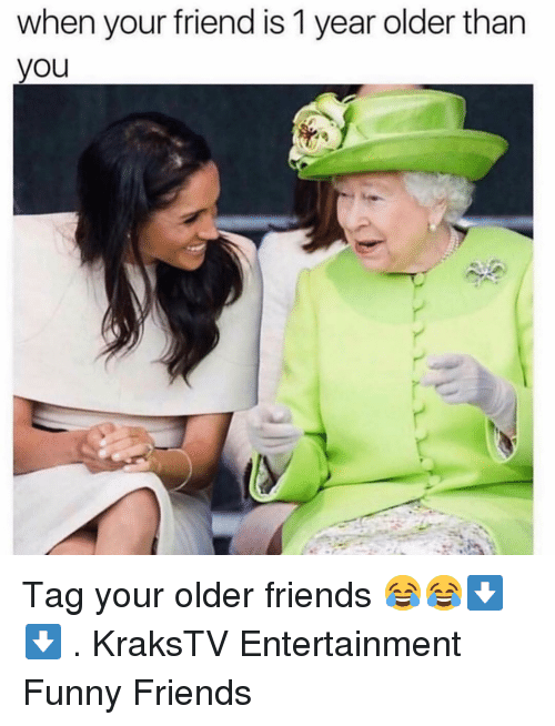 funny friends: when your friend is 1 year older than  you Tag your older friends 😂😂⬇️⬇️ . KraksTV Entertainment Funny Friends