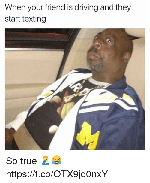 Driving, Memes, and Texting: When your friend is driving and they  start texting So true 🤦‍♂️😂 https://t.co/OTX9jq0nxY