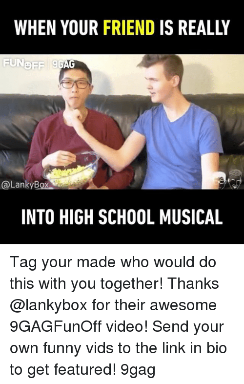 9gag, Funny, and High School Musical: WHEN YOUR FRIEND IS REALLY  FUNOFF  @LankyBox  INTO HIGH SCHOOL MUSICAL Tag your made who would do this with you together! Thanks @lankybox for their awesome 9GAGFunOff video! Send your own funny vids to the link in bio to get featured! 9gag