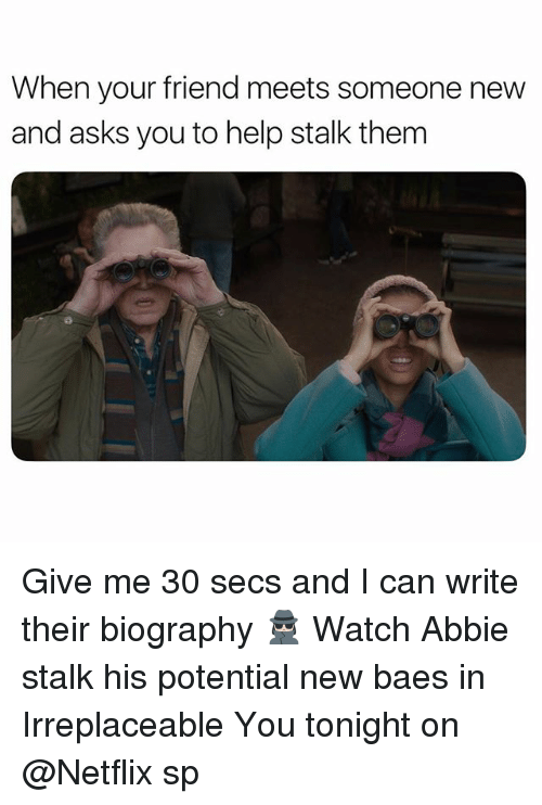 Netflix, Help, and Watch: When your friend meets someone new  and asks you to help stalk them Give me 30 secs and I can write their biography 🕵🏻‍♀️ Watch Abbie stalk his potential new baes in Irreplaceable You tonight on @Netflix sp
