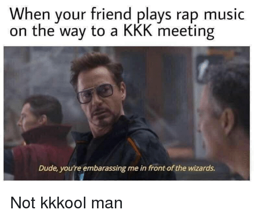 Rap Music: When your friend plays rap music  on the way to a KKK meeting  Dude, you're embarassing me in front of the wizards. Not kkkool man