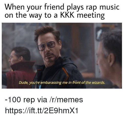 Rap Music: When your friend plays rap music  on the way to a KKK meeting  Dude, you're embarassing me in front of the wizards. -100 rep via /r/memes https://ift.tt/2E9hmX1