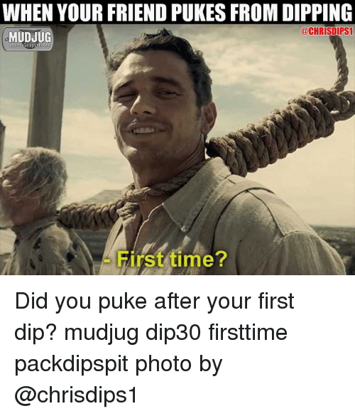 pukes: WHEN YOUR FRIEND PUKES FROM DIPPING  MUDJUG  @CHRISDIPS  portabile spittoons  irst time Did you puke after your first dip? mudjug dip30 firsttime packdipspit photo by @chrisdips1