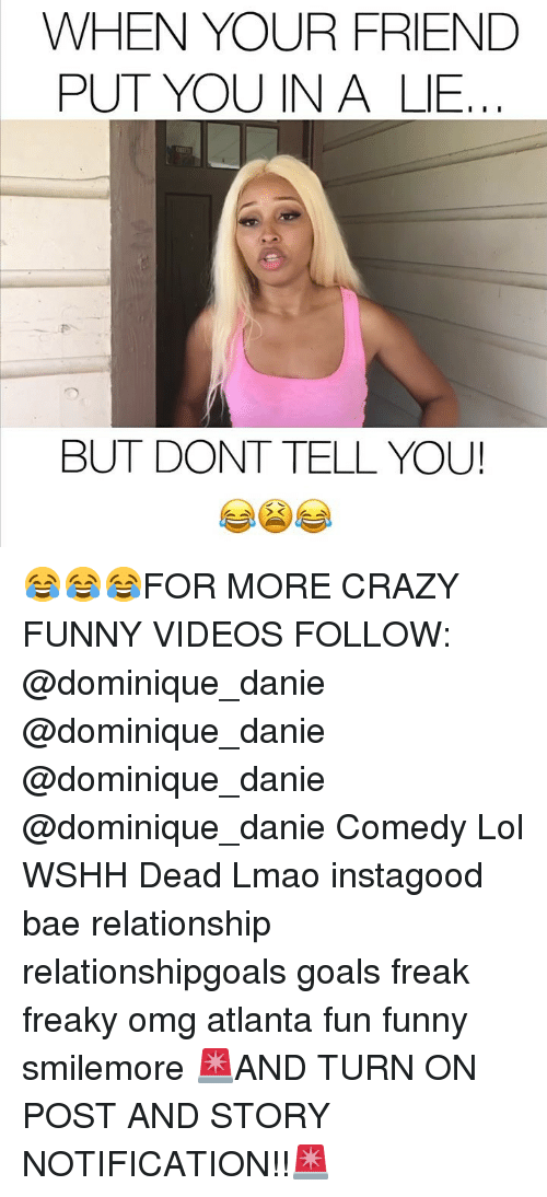 Bae, Crazy, and Funny: WHEN YOUR FRIEND  PUT YOU IN A LIE  BUT DONT TELL YOU! 😂😂😂FOR MORE CRAZY FUNNY VIDEOS FOLLOW: @dominique_danie @dominique_danie @dominique_danie @dominique_danie Comedy Lol WSHH Dead Lmao instagood bae relationship relationshipgoals goals freak freaky omg atlanta fun funny smilemore 🚨AND TURN ON POST AND STORY NOTIFICATION!!🚨