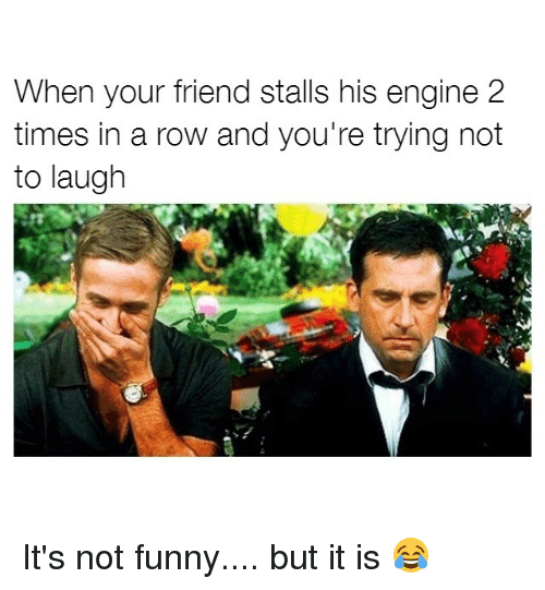 Its Not Funny: When your friend stalls his engine 2  times in a row and you're trying not  to laugh It's not funny.... but it is 😂