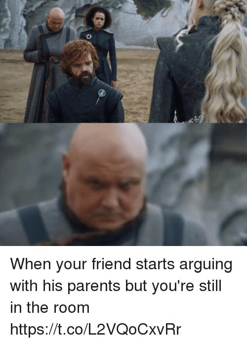 Parents, Friend, and Still: When your friend starts arguing with his parents but you're still in the room https://t.co/L2VQoCxvRr