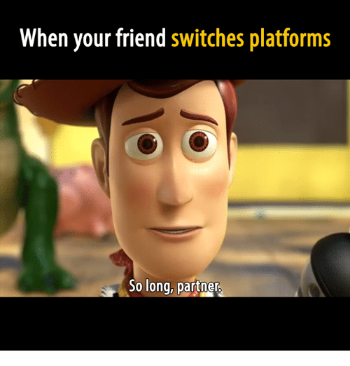 Video Games, Friend, and Platforms: When your friend switches platforms  So long, partner