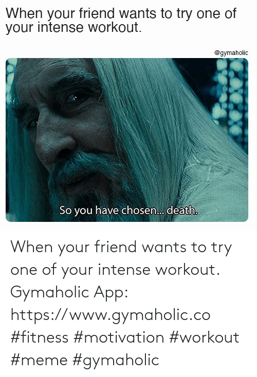 When Your Friend: When your friend wants to try one of your intense workout.  Gymaholic App: https://www.gymaholic.co  #fitness #motivation #workout #meme #gymaholic