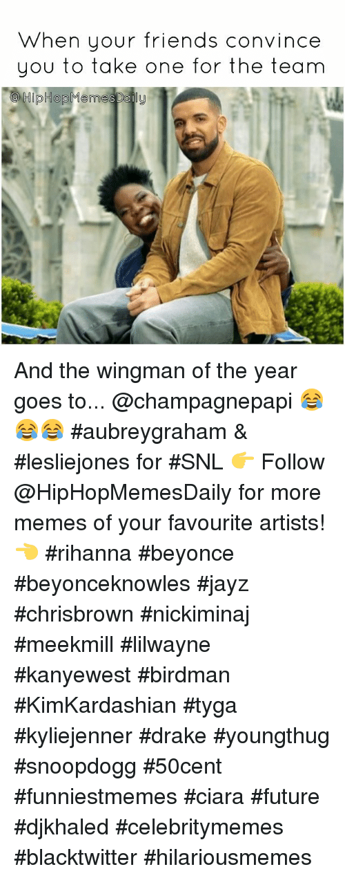 Ciara Future: When your friends convince  you to take one for the team  pHop Menno Daily And the wingman of the year goes to... @champagnepapi 😂😂😂 #aubreygraham & #lesliejones for #SNL 👉 Follow @HipHopMemesDaily for more memes of your favourite artists! 👈  #rihanna #beyonce #beyonceknowles #jayz #chrisbrown #nickiminaj #meekmill #lilwayne #kanyewest #birdman #KimKardashian #tyga #kyliejenner #drake #youngthug #snoopdogg #50cent #funniestmemes #ciara #future #djkhaled #celebritymemes #blacktwitter #hilariousmemes