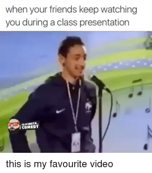Dank Memes: when your friends keep watching  you during a class presentation  INSTA.  COMEDY this is my favourite video