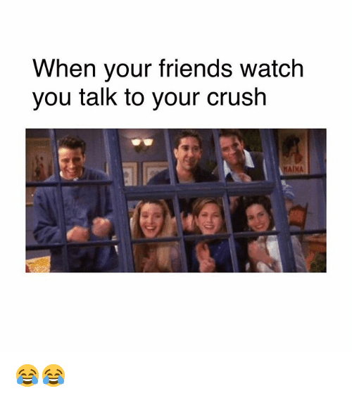 Crush, Friends, and Memes: When your friends watch  you talk to your crush  MAIMA 😂😂