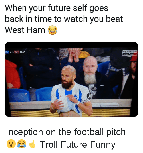 Sky Sports: When your future self goes  back in time to watch you beat  West Ham  BRI1-o WH 88:11  sky sports HD  PremierLeogue  LIVE Inception on the football pitch 😮😂☝️ Troll Future Funny