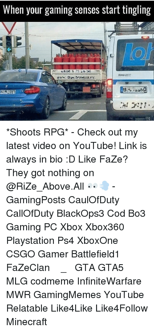 Relatible: When your gaming senses start tingling  Bedi *Shoots RPG* - Check out my latest video on YouTube! Link is always in bio :D Like FaZe? They got nothing on @RiZe_Above.All 👀💨 - GamingPosts CaulOfDuty CallOfDuty BlackOps3 Cod Bo3 Gaming PC Xbox Xbox360 Playstation Ps4 XboxOne CSGO Gamer Battlefield1 FaZeClan بوس_ستيشن GTA GTA5 MLG codmeme InfiniteWarfare MWR GamingMemes YouTube Relatable Like4Like Like4Follow Minecraft