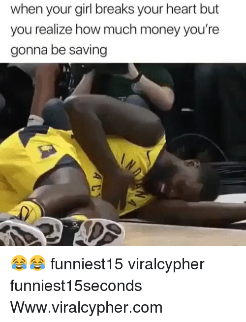 Funny, Money, and Girl: when your girl breaks your heart but  you realize how much money you're  gonna be saving 😂😂 funniest15 viralcypher funniest15seconds Www.viralcypher.com