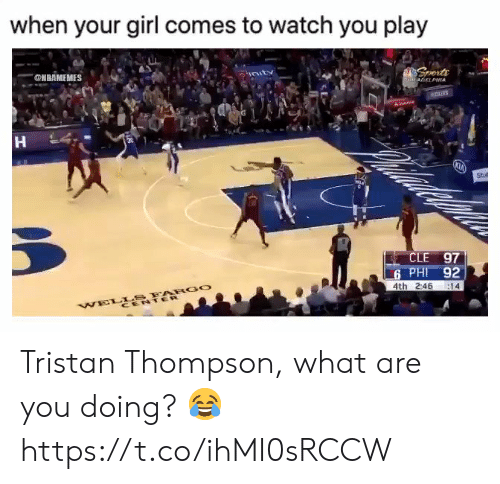 cle: when your girl comes to watch you play  @HBAMEMES  vnuts  Sports  PE8ArELPHIA  Abe  30  Stut  CLE 97  6 PHI 92  4th 2:46  14  WELLS FARGO  CENTER Tristan Thompson, what are you doing? 😂 https://t.co/ihMI0sRCCW