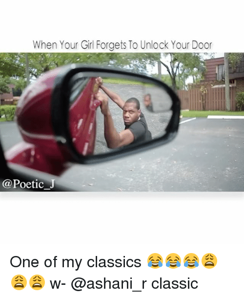 Memes, Girl, and Your Girl: When Your Girl Forgets To Unlock Your Door  @Poetic One of my classics 😂😂😂😩😩😩 w- @ashani_r classic