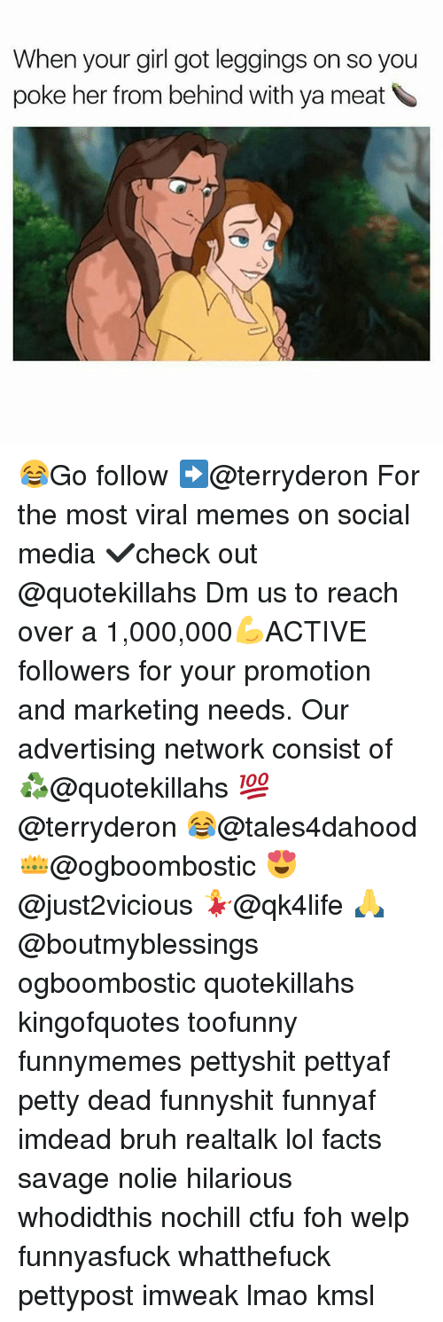 Memes, 🤖, and Media: When your girl got leggings on so you  poke her from behind with ya meat 😂Go follow ➡@terryderon For the most viral memes on social media ✔check out @quotekillahs Dm us to reach over a 1,000,000💪ACTIVE followers for your promotion and marketing needs. Our advertising network consist of ♻@quotekillahs 💯@terryderon 😂@tales4dahood 👑@ogboombostic 😍@just2vicious 💃@qk4life 🙏@boutmyblessings ogboombostic quotekillahs kingofquotes toofunny funnymemes pettyshit pettyaf petty dead funnyshit funnyaf imdead bruh realtalk lol facts savage nolie hilarious whodidthis nochill ctfu foh welp funnyasfuck whatthefuck pettypost imweak lmao kmsl