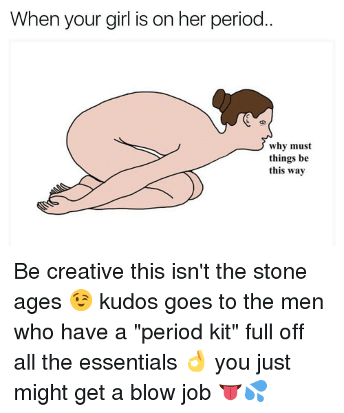 """Blowing Job: When your girl is on her period  why must  things be  this way Be creative this isn't the stone ages 😉 kudos goes to the men who have a """"period kit"""" full off all the essentials 👌 you just might get a blow job 👅💦"""