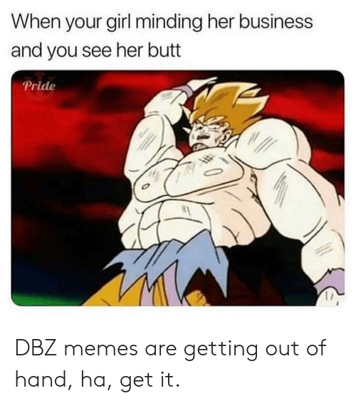 Dbz Memes: When your girl minding her business  and you see her butt  Pride DBZ memes are getting out of hand, ha, get it.