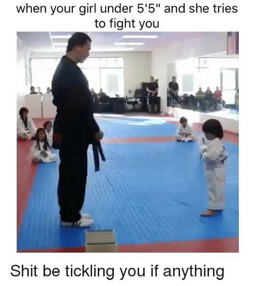 """Funny, Memes, and Shit: when your girl under 5'5"""" and she tries  to fight you Shit be tickling you if anything"""