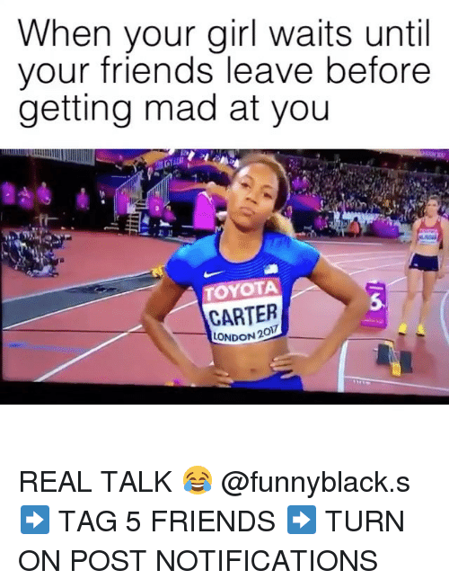 turn ons: When your girl waits until  vour friends leave before  getting mad at you  TOYOTA  5  CARTER  LONDON 2  0 REAL TALK 😂 @funnyblack.s ➡️ TAG 5 FRIENDS ➡️ TURN ON POST NOTIFICATIONS