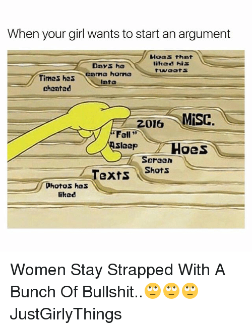 """Misc: When your girl wants to start an argument  Hoes that  Days, he  liked his  came home  Times has  late  cheated  2016 MISC.  """"Fell  Sleep  Hoes  Screen  Shots  Texts  photos has  liked Women Stay Strapped With A Bunch Of Bullshit..🙄🙄🙄 JustGirlyThings"""