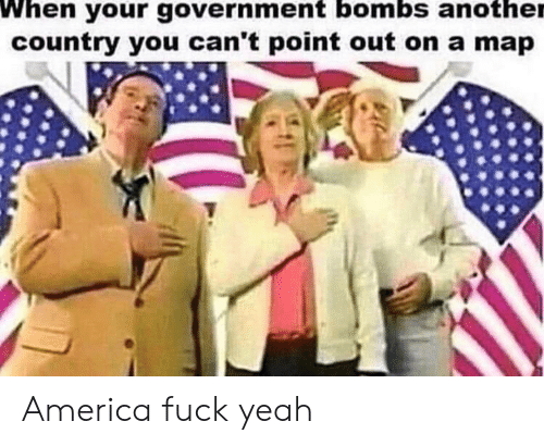 America Fuck Yeah: When your government bombs another  country you can't point out on a map America fuck yeah