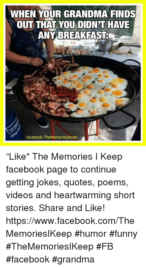 """Joke Quotes: WHEN YOUR GRANDMA FINDS  OUT THAT YOU DIDNT HAVE  ANY BREAKFAST  facebook/The MemorieslKeep """"Like"""" The Memories I Keep facebook page to continue getting jokes, quotes, poems, videos and heartwarming short stories. Share and Like! https://www.facebook.com/TheMemoriesIKeep #humor #funny #TheMemoriesIKeep #FB #facebook #grandma"""